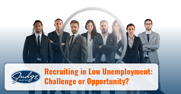 Recruiting in Low Unemployment Challenge or Opportunity
